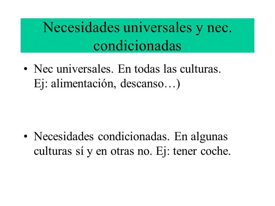 Necesidades universales y nec. condicionadas Nec universales. En todas las culturas. Ej: alimentación, descanso…) Necesidades condicionadas. En alguna