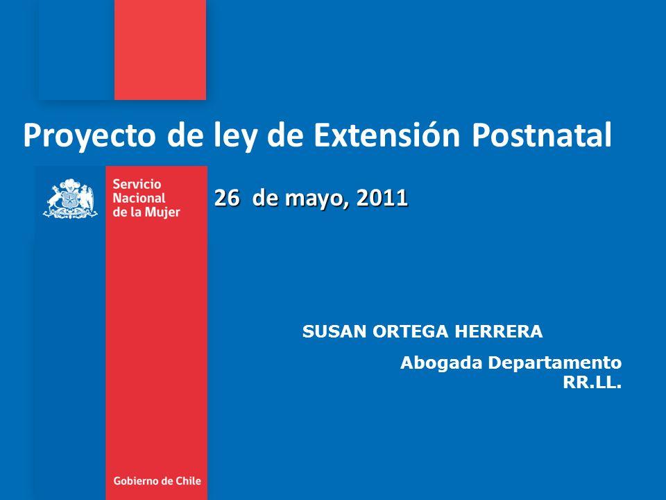 Ministerio de Hacienda Proyecto de ley de Extensión Postnatal 26 de mayo, 2011 SUSAN ORTEGA HERRERA Abogada Departamento RR.LL.