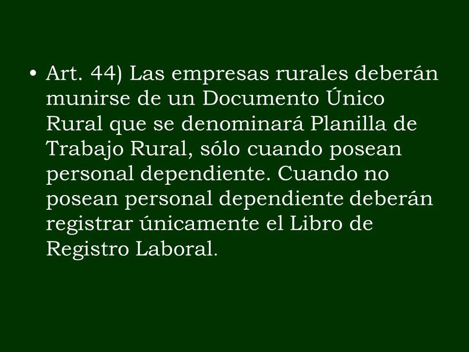 Art. 44) Las empresas rurales deberán munirse de un Documento Único Rural que se denominará Planilla de Trabajo Rural, sólo cuando posean personal dep