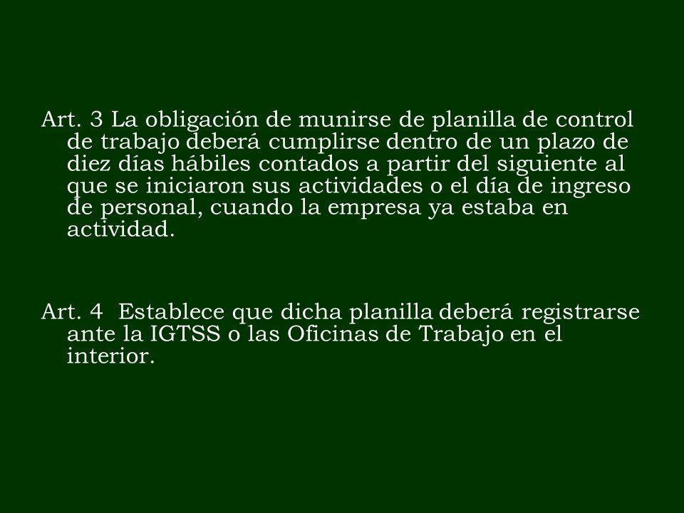 Art. 3 La obligación de munirse de planilla de control de trabajo deberá cumplirse dentro de un plazo de diez días hábiles contados a partir del sigui
