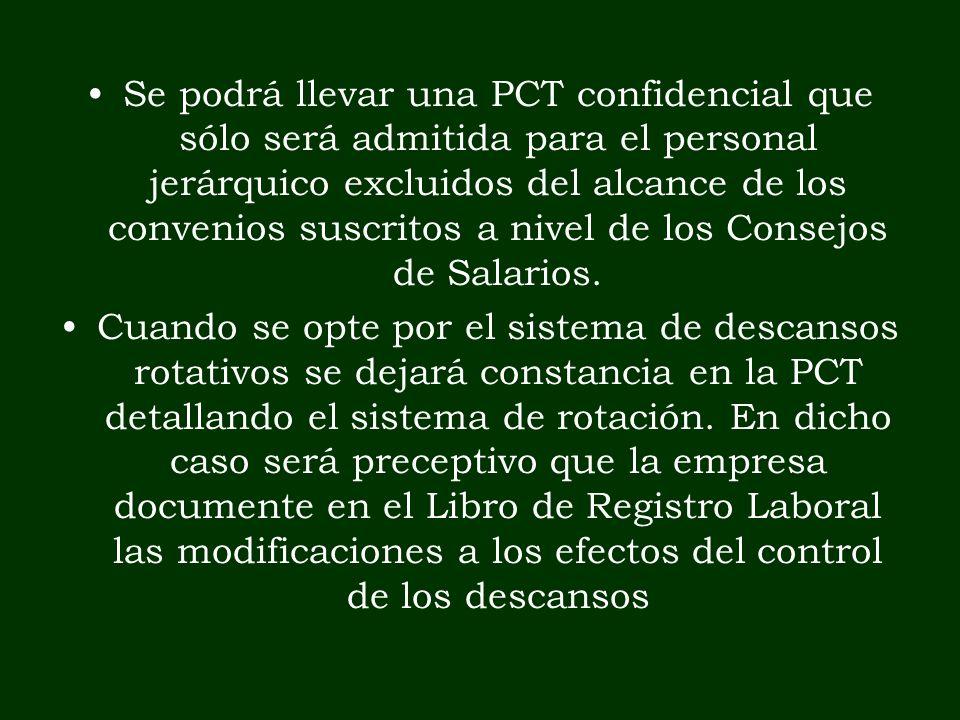 Se podrá llevar una PCT confidencial que sólo será admitida para el personal jerárquico excluidos del alcance de los convenios suscritos a nivel de lo