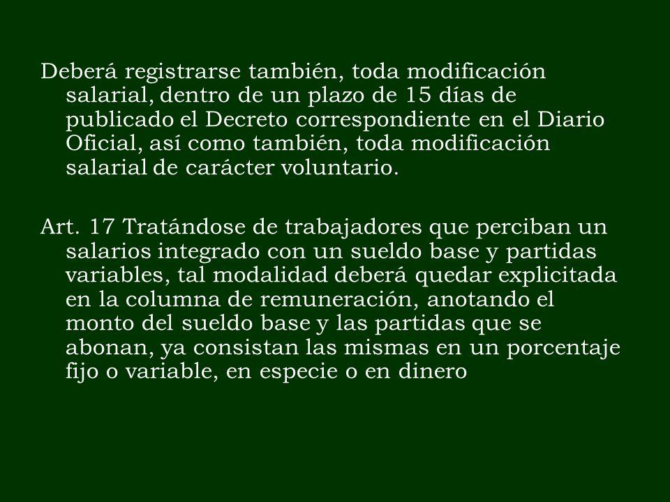 Deberá registrarse también, toda modificación salarial, dentro de un plazo de 15 días de publicado el Decreto correspondiente en el Diario Oficial, as