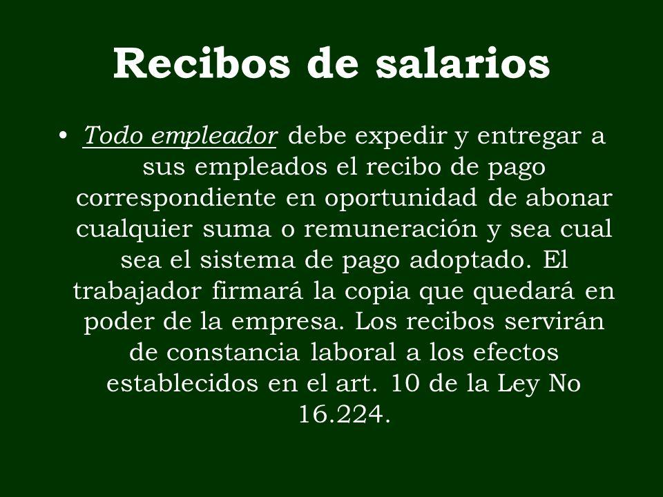 Recibos de salarios Todo empleador debe expedir y entregar a sus empleados el recibo de pago correspondiente en oportunidad de abonar cualquier suma o