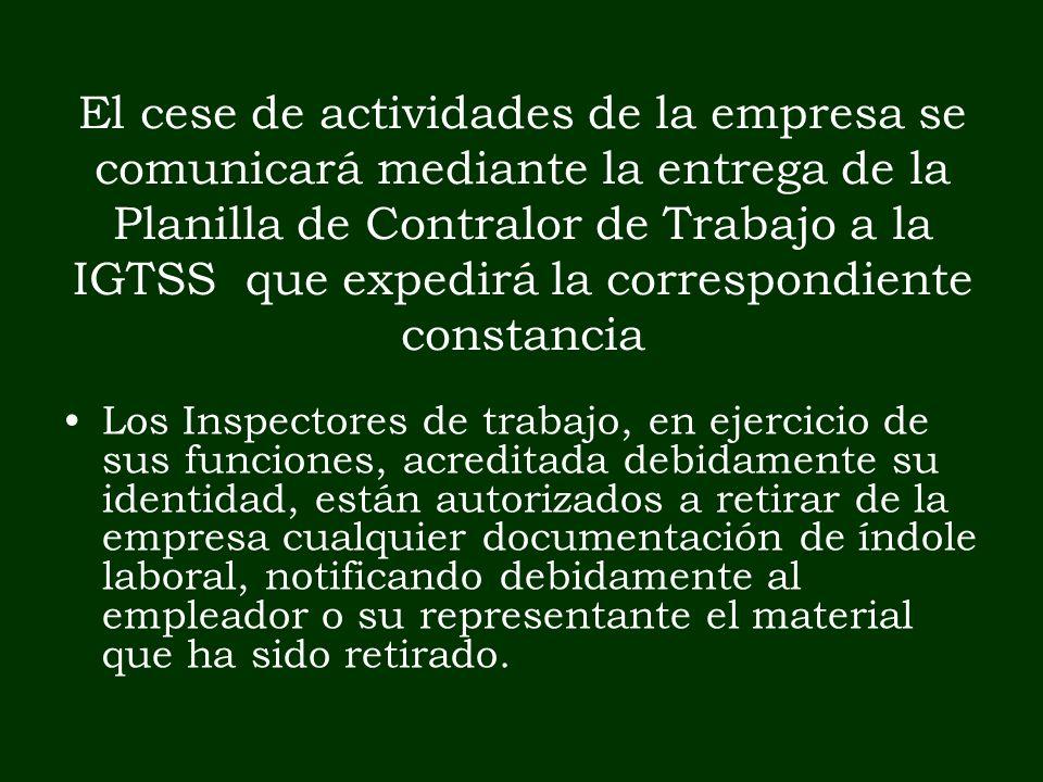 El cese de actividades de la empresa se comunicará mediante la entrega de la Planilla de Contralor de Trabajo a la IGTSS que expedirá la correspondien