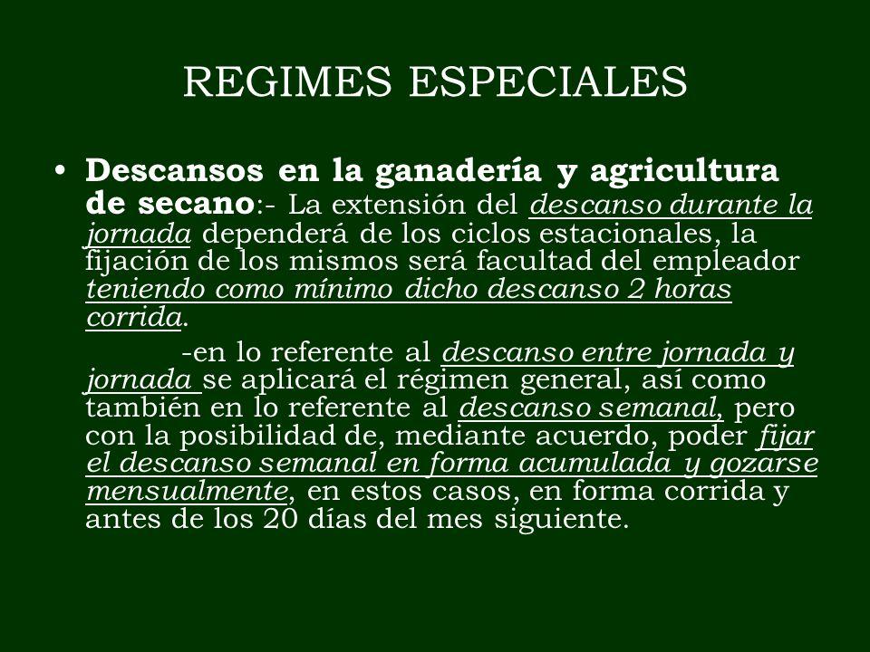 REGIMES ESPECIALES Descansos en la ganadería y agricultura de secano :- La extensión del descanso durante la jornada dependerá de los ciclos estaciona