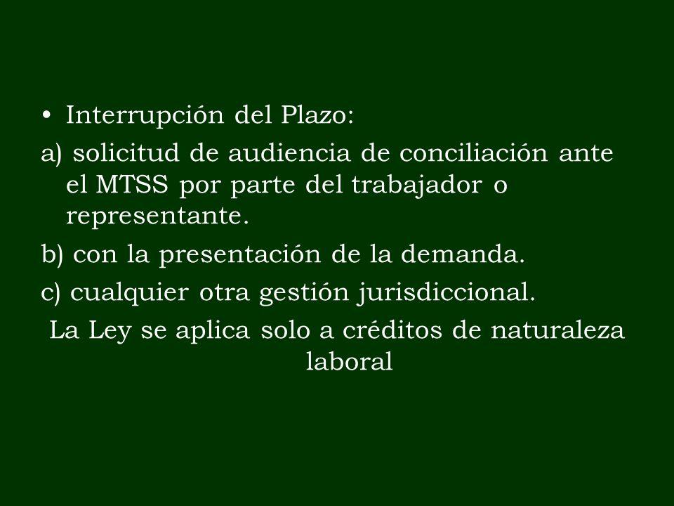 Interrupción del Plazo: a) solicitud de audiencia de conciliación ante el MTSS por parte del trabajador o representante. b) con la presentación de la