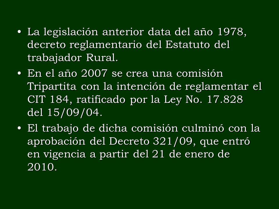 La legislación anterior data del año 1978, decreto reglamentario del Estatuto del trabajador Rural.La legislación anterior data del año 1978, decreto