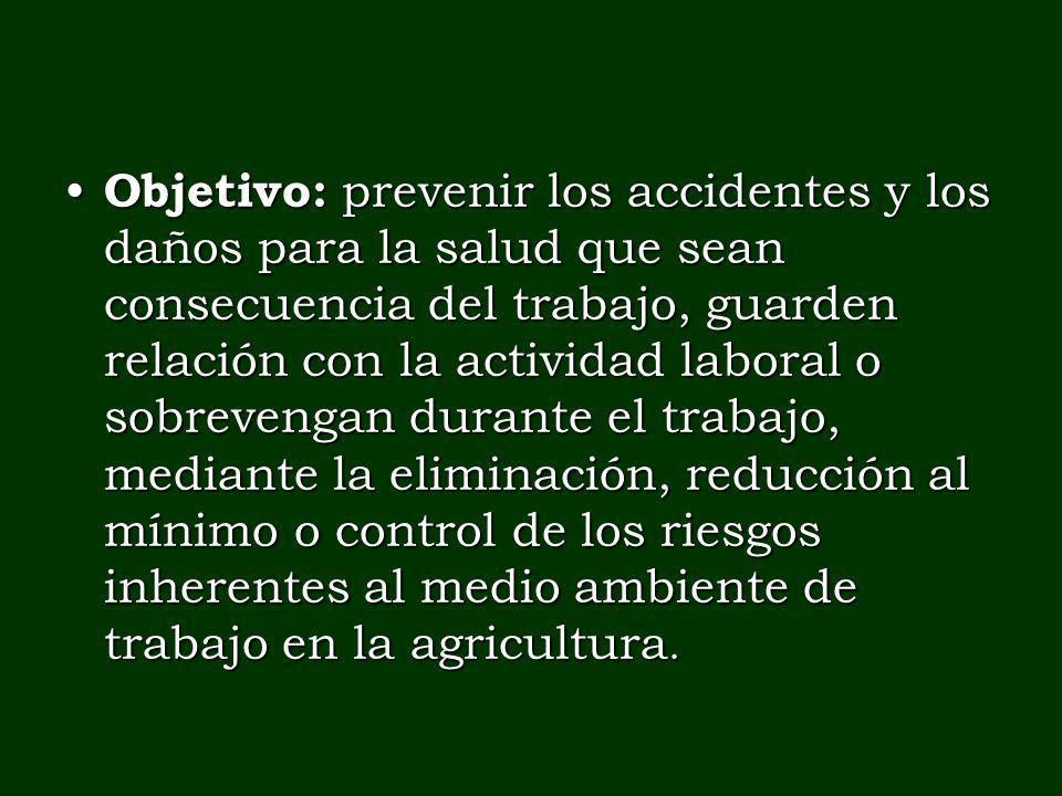 Objetivo: prevenir los accidentes y los daños para la salud que sean consecuencia del trabajo, guarden relación con la actividad laboral o sobrevengan