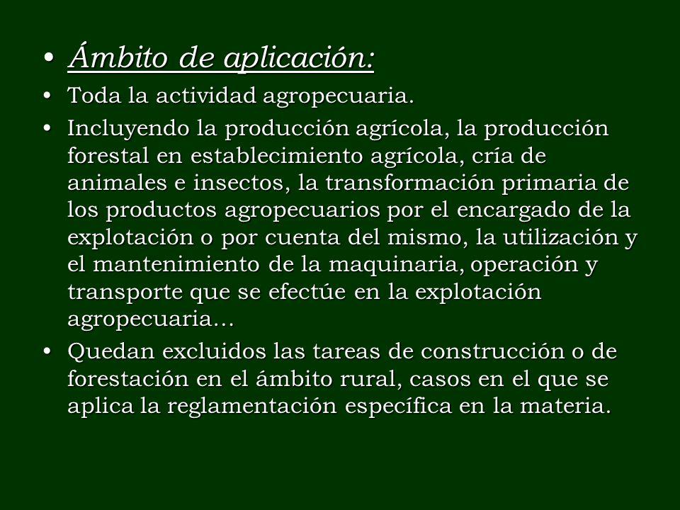 Ámbito de aplicación: Ámbito de aplicación: Toda la actividad agropecuaria.Toda la actividad agropecuaria. Incluyendo la producción agrícola, la produ