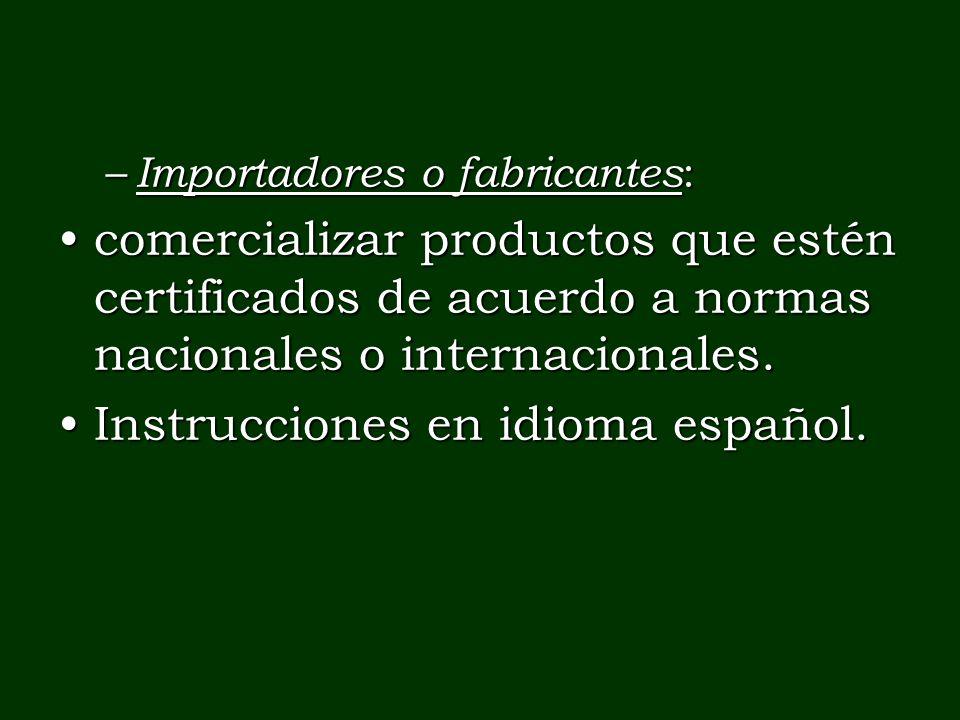 – Importadores o fabricantes : comercializar productos que estén certificados de acuerdo a normas nacionales o internacionales.comercializar productos