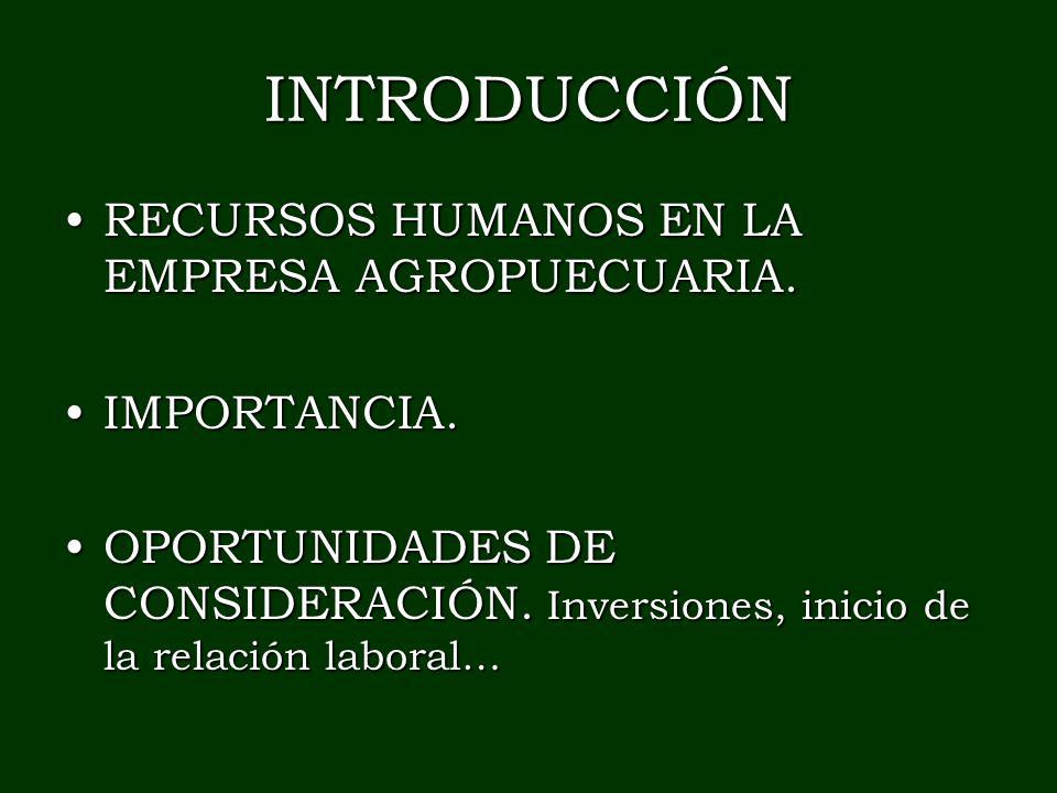INTRODUCCIÓN RECURSOS HUMANOS EN LA EMPRESA AGROPUECUARIA.RECURSOS HUMANOS EN LA EMPRESA AGROPUECUARIA. IMPORTANCIA.IMPORTANCIA. OPORTUNIDADES DE CONS