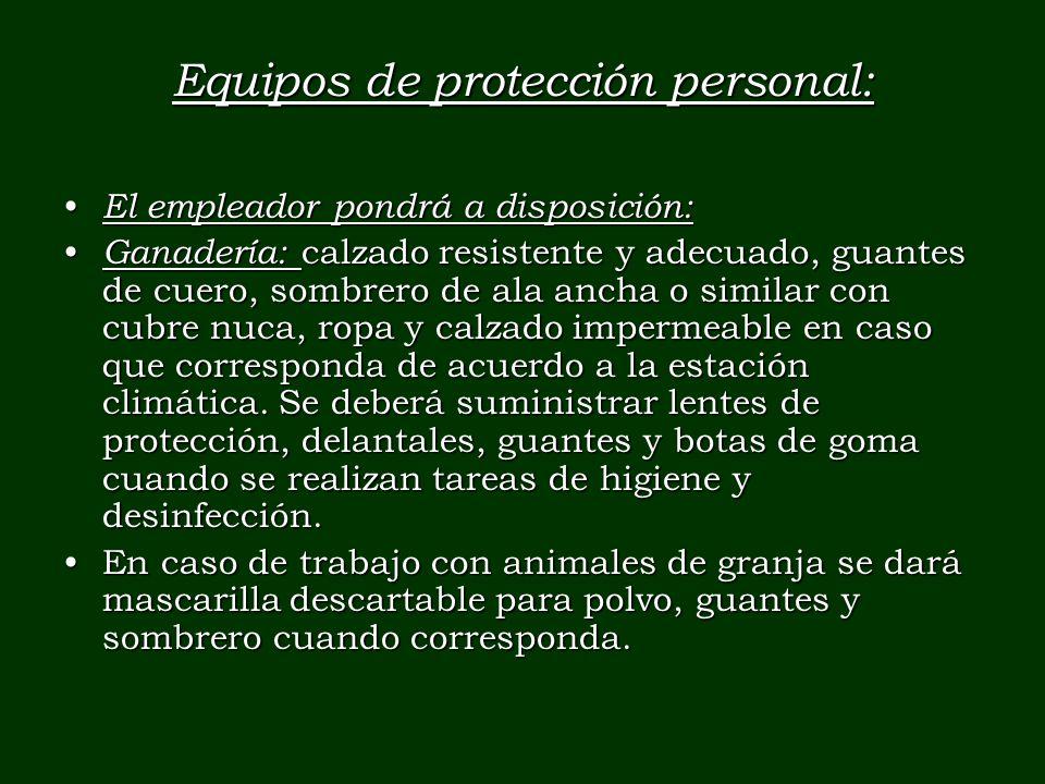Equipos de protección personal: El empleador pondrá a disposición: El empleador pondrá a disposición: Ganadería: calzado resistente y adecuado, guante
