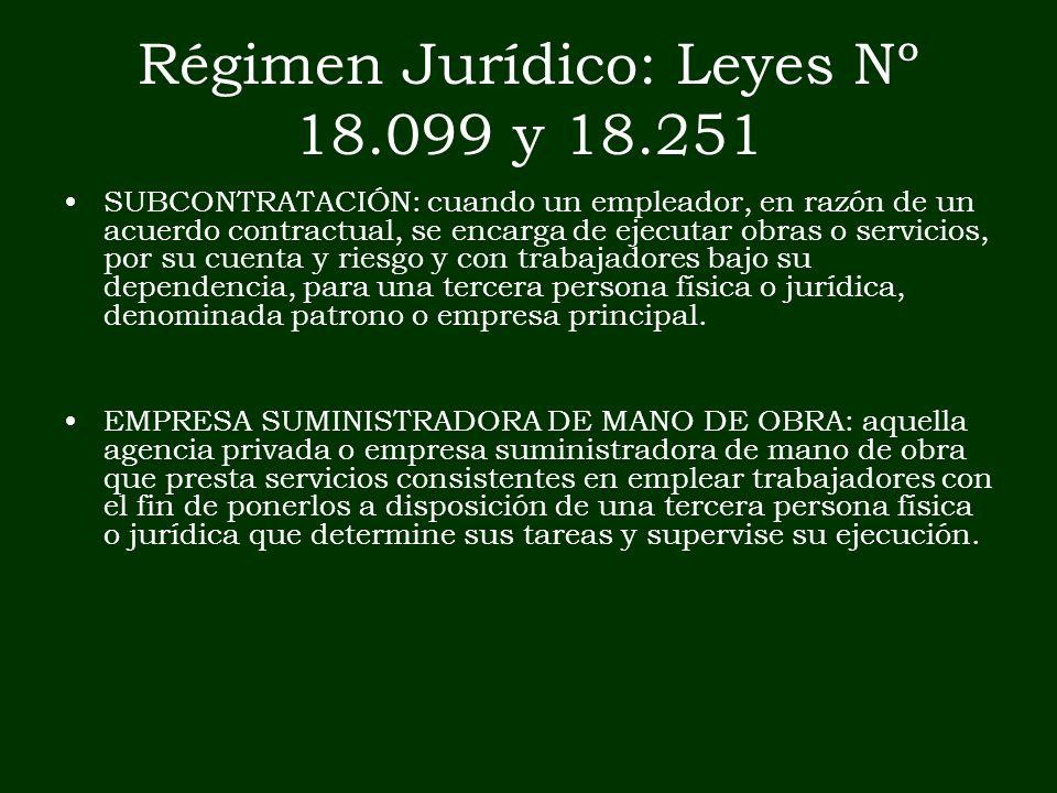 Régimen Jurídico: Leyes Nº 18.099 y 18.251 SUBCONTRATACIÓN: cuando un empleador, en razón de un acuerdo contractual, se encarga de ejecutar obras o se