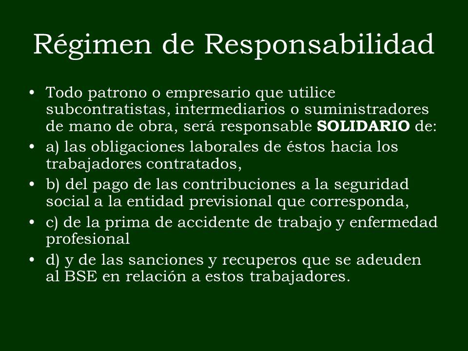 Régimen de Responsabilidad Todo patrono o empresario que utilice subcontratistas, intermediarios o suministradores de mano de obra, será responsable S