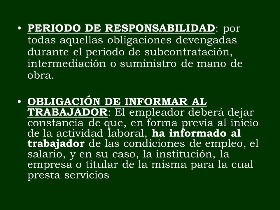 PERIODO DE RESPONSABILIDAD : por todas aquellas obligaciones devengadas durante el periodo de subcontratación, intermediación o suministro de mano de