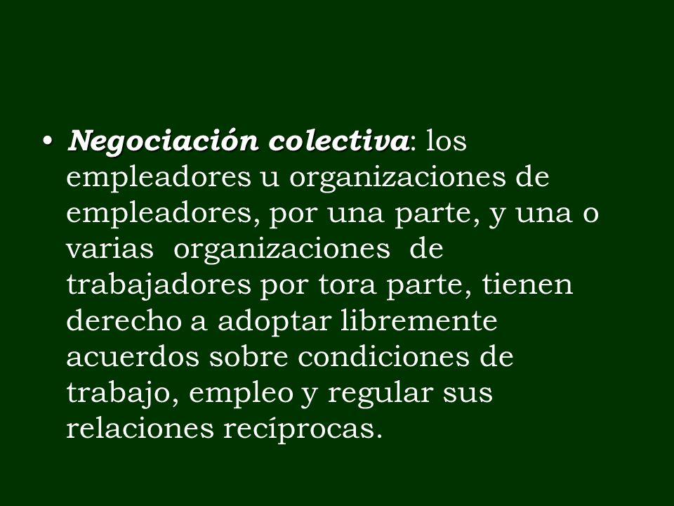 Negociación colectiva Negociación colectiva : los empleadores u organizaciones de empleadores, por una parte, y una o varias organizaciones de trabaja