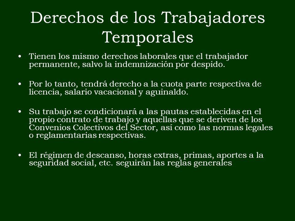 Derechos de los Trabajadores Temporales Tienen los mismo derechos laborales que el trabajador permanente, salvo la indemnización por despido. Por lo t