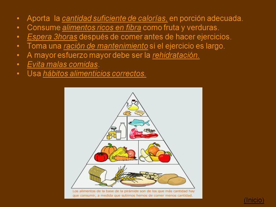 Aporta la cantidad suficiente de calorías, en porción adecuada. Consume alimentos ricos en fibra como fruta y verduras. Espera 3horas después de comer