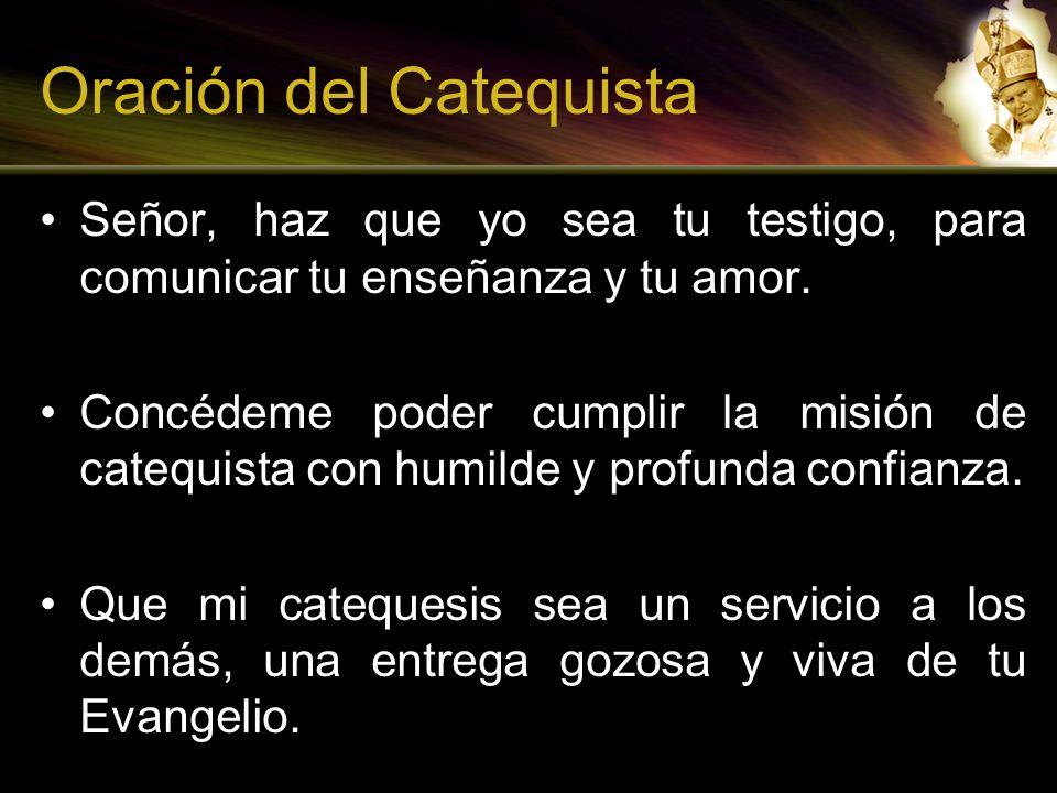 Oración del Catequista Señor, haz que yo sea tu testigo, para comunicar tu enseñanza y tu amor. Concédeme poder cumplir la misión de catequista con hu