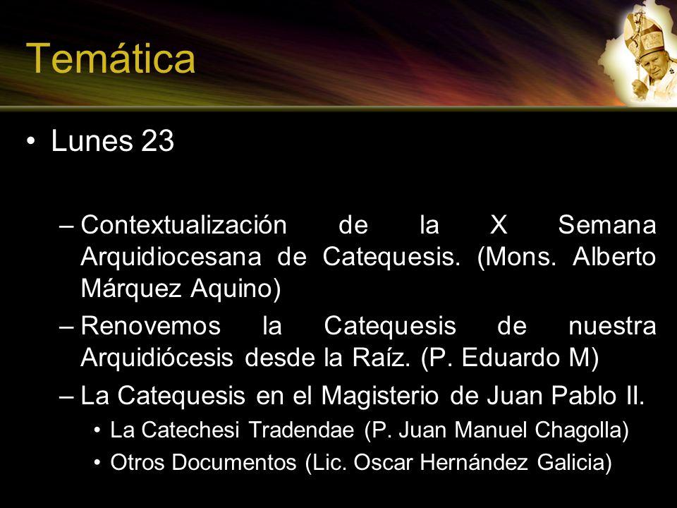 Temática Lunes 23 –Contextualización de la X Semana Arquidiocesana de Catequesis. (Mons. Alberto Márquez Aquino) –Renovemos la Catequesis de nuestra A