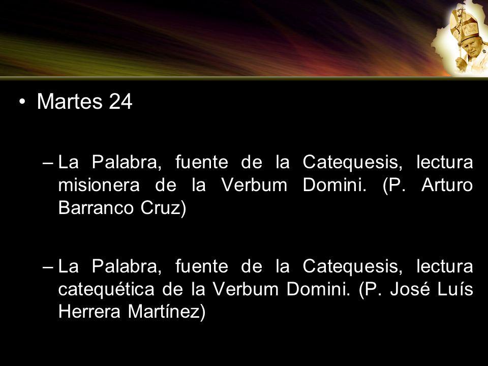 Martes 24 –La Palabra, fuente de la Catequesis, lectura misionera de la Verbum Domini. (P. Arturo Barranco Cruz) –La Palabra, fuente de la Catequesis,
