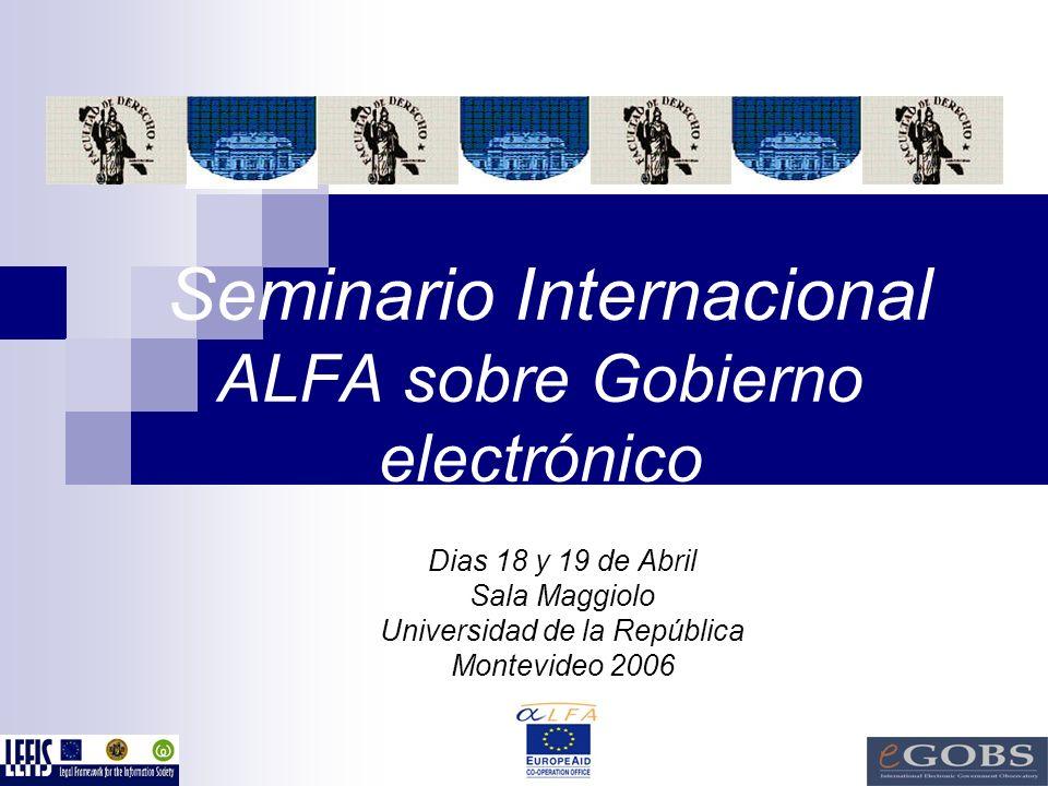 Seminario Internacional ALFA sobre Gobierno electrónico Dias 18 y 19 de Abril Sala Maggiolo Universidad de la República Montevideo 2006