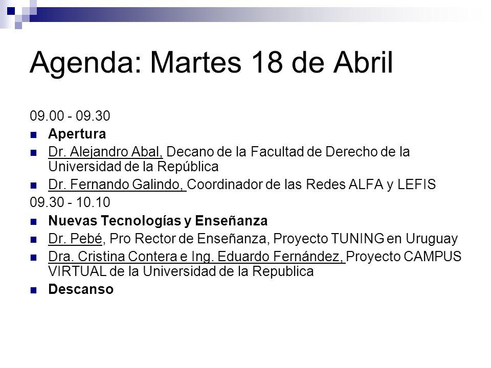 Agenda: Martes 18 de Abril 09.00 - 09.30 Apertura Dr. Alejandro Abal, Decano de la Facultad de Derecho de la Universidad de la República Dr. Fernando