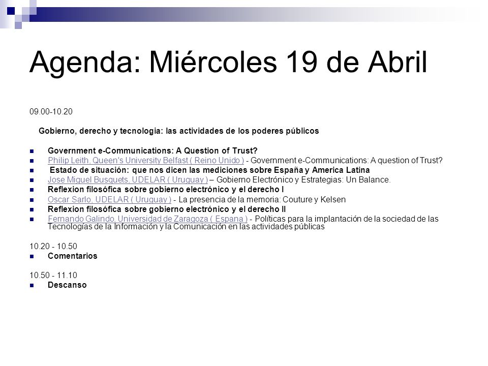 Agenda: Miércoles 19 de Abril 09.00-10.20 Gobierno, derecho y tecnologia: las actividades de los poderes públicos Government e-Communications: A Question of Trust.