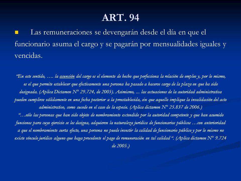 ART. 94 Las remuneraciones se devengarán desde el día en que el funcionario asuma el cargo y se pagarán por mensualidades iguales y vencidas. En este