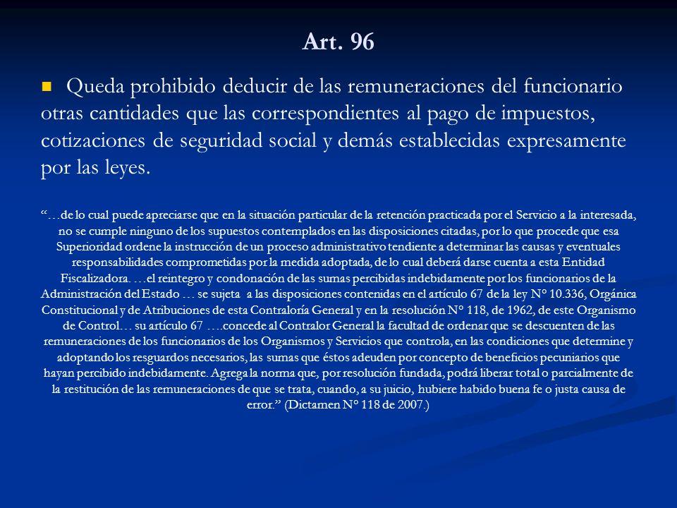 Art. 96 Queda prohibido deducir de las remuneraciones del funcionario otras cantidades que las correspondientes al pago de impuestos, cotizaciones de