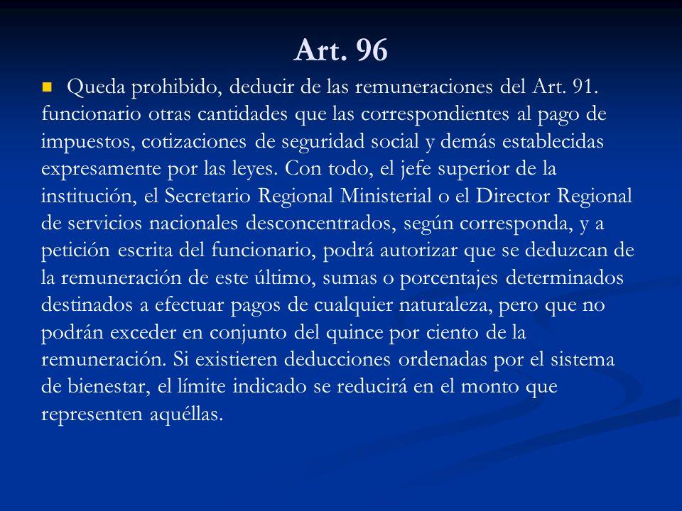 Art. 96 Queda prohibido, deducir de las remuneraciones del Art. 91. funcionario otras cantidades que las correspondientes al pago de impuestos, cotiza