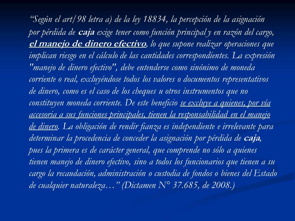 Según el art/98 letra a) de la ley 18834, la percepción de la asignación por pérdida de caja exige tener como función principal y en razón del cargo,