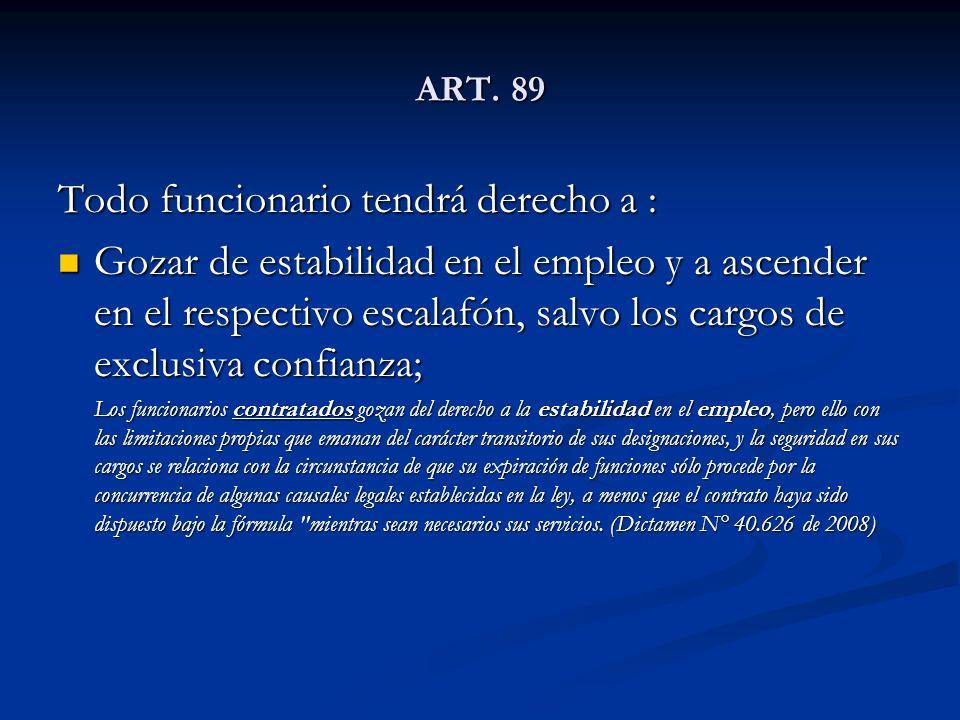 ART. 89 Todo funcionario tendrá derecho a : Gozar de estabilidad en el empleo y a ascender en el respectivo escalafón, salvo los cargos de exclusiva c