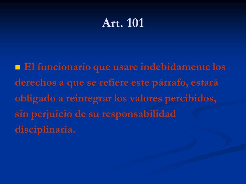Art. 101 El funcionario que usare indebidamente los derechos a que se refiere este párrafo, estará obligado a reintegrar los valores percibidos, sin p