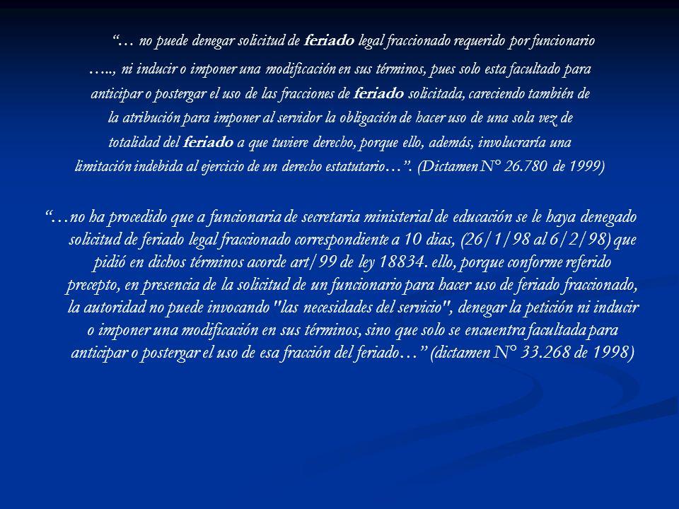 … no puede denegar solicitud de feriado legal fraccionado requerido por funcionario ….., ni inducir o imponer una modificación en sus términos, pues s