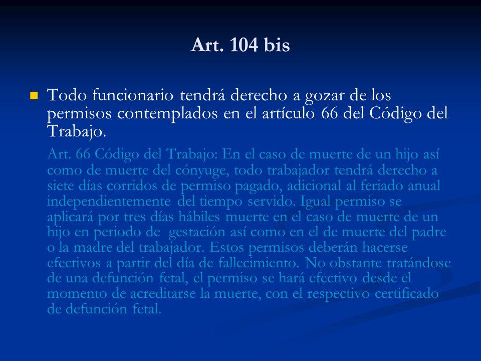 Art. 104 bis Todo funcionario tendrá derecho a gozar de los permisos contemplados en el artículo 66 del Código del Trabajo. Art. 66 Código del Trabajo