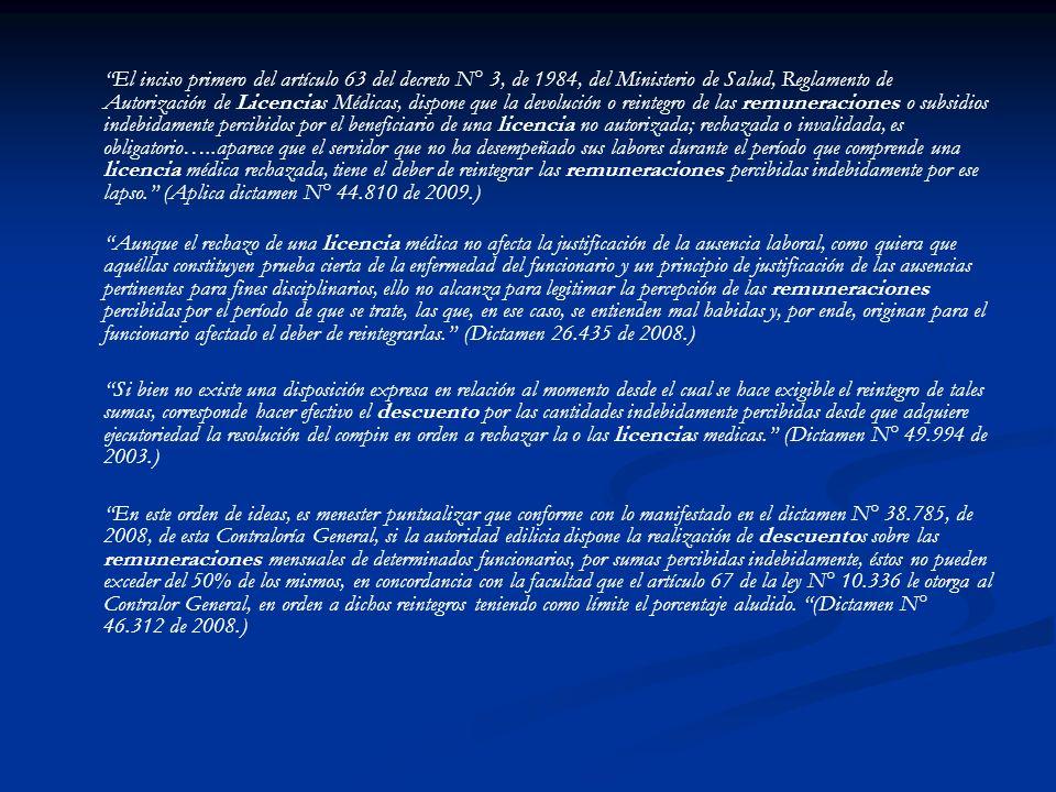 El inciso primero del artículo 63 del decreto N° 3, de 1984, del Ministerio de Salud, Reglamento de Autorización de Licencias Médicas, dispone que la