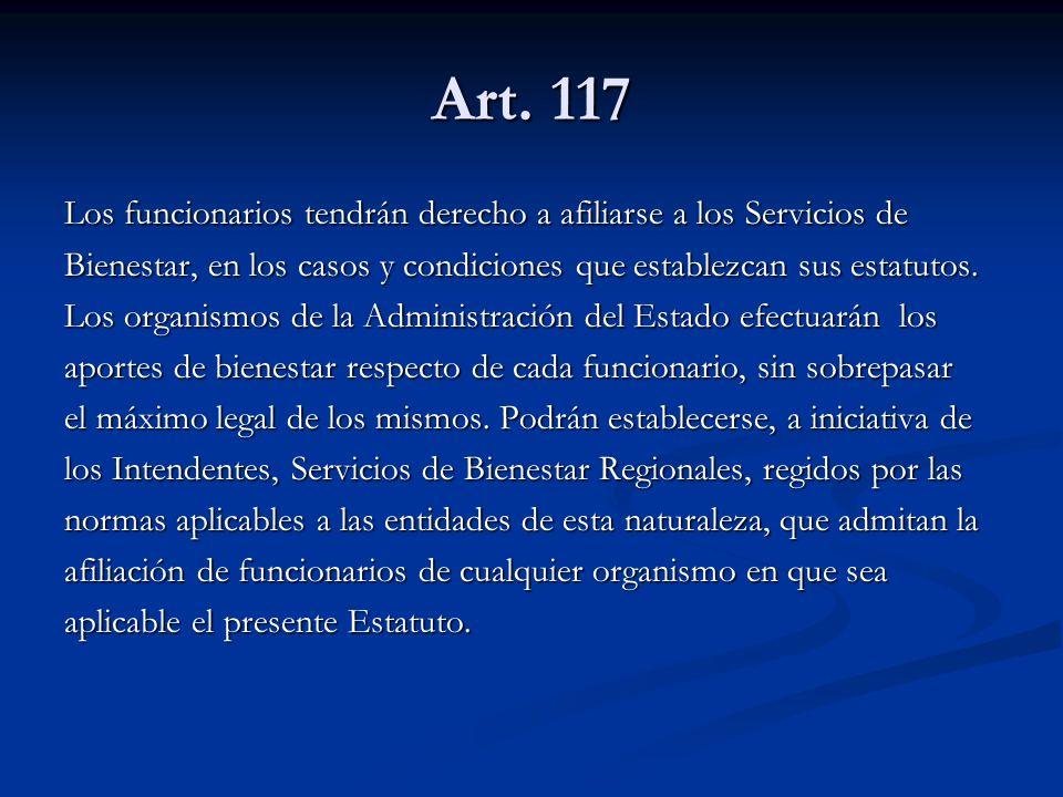 Art. 117 Los funcionarios tendrán derecho a afiliarse a los Servicios de Bienestar, en los casos y condiciones que establezcan sus estatutos. Los orga