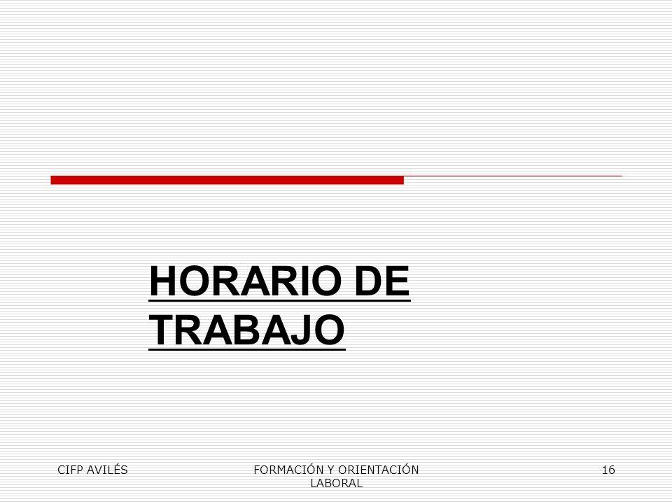 CIFP AVILÉSFORMACIÓN Y ORIENTACIÓN LABORAL 16 HORARIO DE TRABAJO