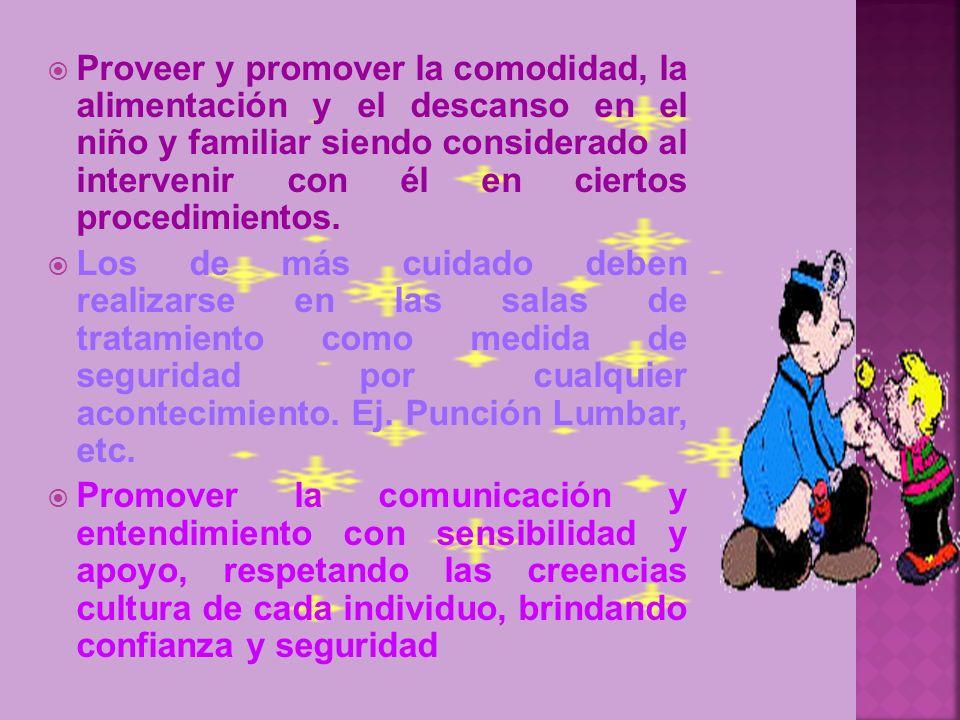 Proveer y promover la comodidad, la alimentación y el descanso en el niño y familiar siendo considerado al intervenir con él en ciertos procedimientos