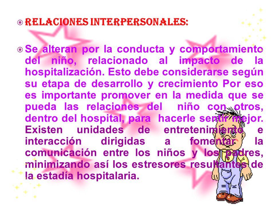 Relaciones Interpersonales: Se alteran por la conducta y comportamiento del niño, relacionado al impacto de la hospitalización. Esto debe considerarse