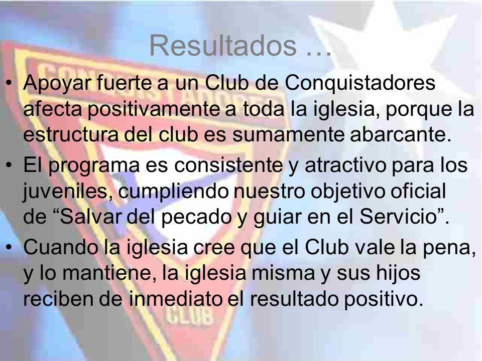 Resultados … Apoyar fuerte a un Club de Conquistadores afecta positivamente a toda la iglesia, porque la estructura del club es sumamente abarcante. E