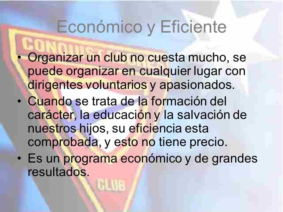 Económico y Eficiente Organizar un club no cuesta mucho, se puede organizar en cualquier lugar con dirigentes voluntarios y apasionados. Cuando se tra