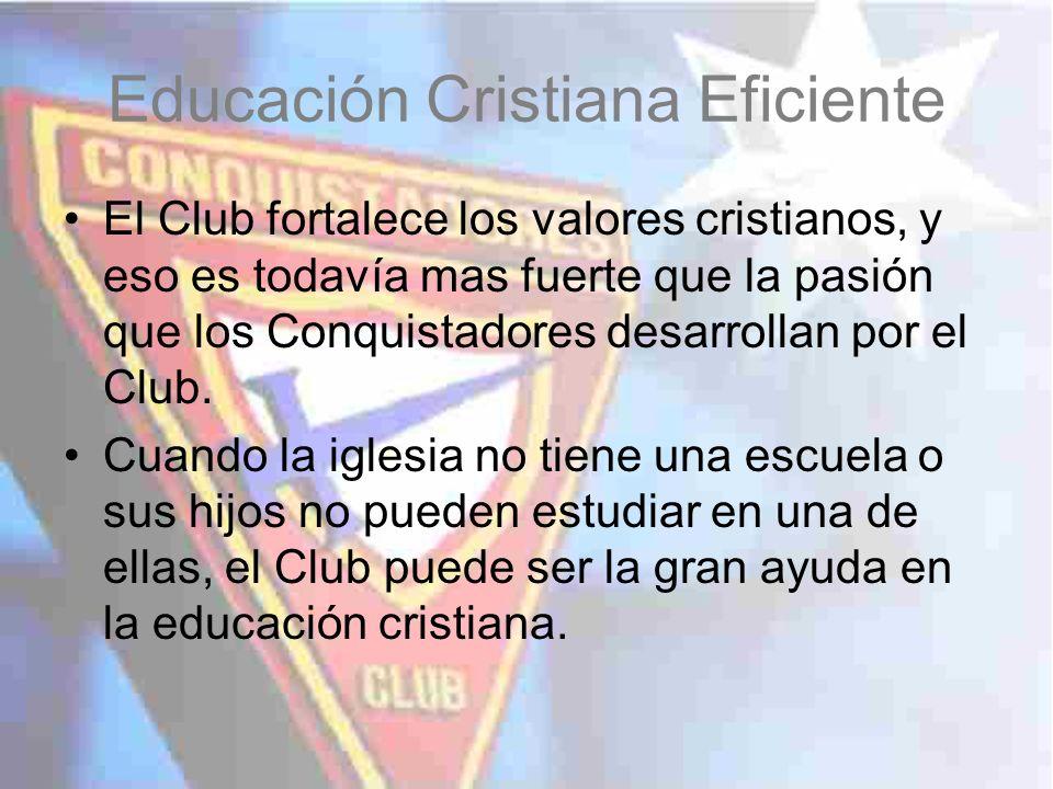 Educación Cristiana Eficiente El Club fortalece los valores cristianos, y eso es todavía mas fuerte que la pasión que los Conquistadores desarrollan p
