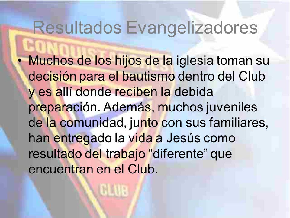 Resultados Evangelizadores Muchos de los hijos de la iglesia toman su decisión para el bautismo dentro del Club y es allí donde reciben la debida prep