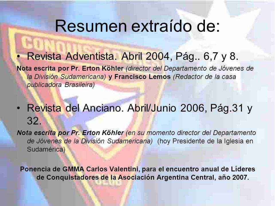 Resumen extraído de: Revista Adventista. Abril 2004, Pág.. 6,7 y 8. Nota escrita por Pr. Erton Köhler (director del Departamento de Jóvenes de la Divi