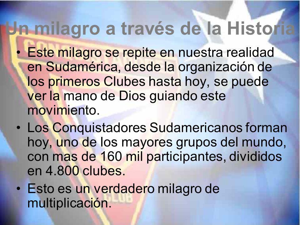 Un milagro a través de la Historia Este milagro se repite en nuestra realidad en Sudamérica, desde la organización de los primeros Clubes hasta hoy, s