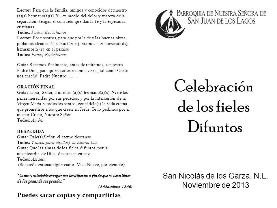 San Nicolás de los Garza, N.L. Noviembre de 2013 Celebración de los fieles Difuntos Lector: Para que la familia, amigos y conocidos de nuestro (a)(s)