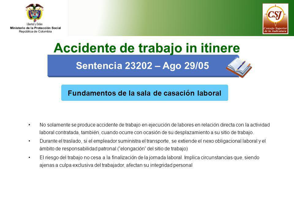 Sentencia 23202 – Ago 29/05 Fundamentos de la sala de casación laboral No solamente se produce accidente de trabajo en ejecución de labores en relació