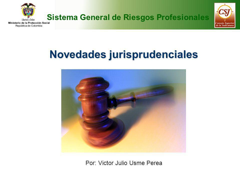 Novedades jurisprudenciales Por: Victor Julio Usme Perea Sistema General de Riesgos Profesionales